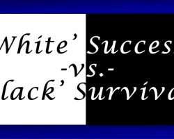 A Self-full-failing Prophecy:'White' Success -vs.- 'Black' Survival