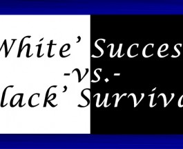 A Self-full-failing Prophecy:'White' Success -vs.- 'Black' Survival